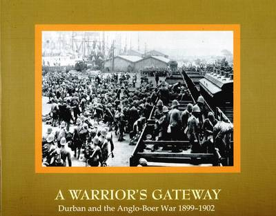 Picture of A Warrior's Gateway : Durban and the Anglo-Boer War 1899–1902