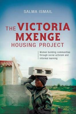 The Victoria Mxenge housing project : Women building communities through social activism and informal learning