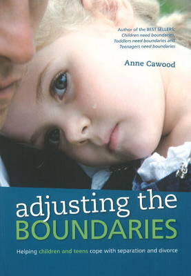 Adjusting the Boundaries : Helping Children and Teens Cope with Separation and Divorce