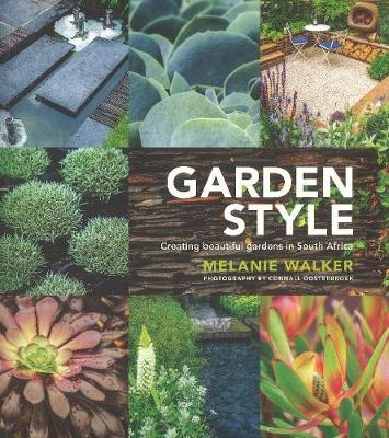 Garden style : Creating beautiful gardens in South Africa