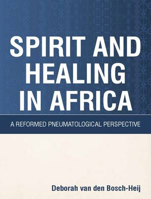 Spirit and healing in Africa : A reformed pneumatological perspective