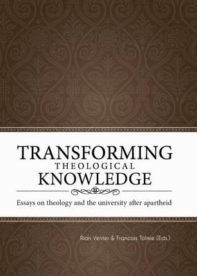 Picture of Transforming theological knowledge : Essays on theology and the university after apartheid