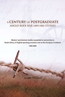 Picture of A century of postgraduate Anglo Boer war studies : Master's and doctoral studies completed at universities in South Africa, in English-speaking countries and on the European Continent 1908-2008