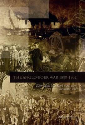 Picture of Anglo-Boer War 1899-1902 : White man's war, black man's war, traumatic war