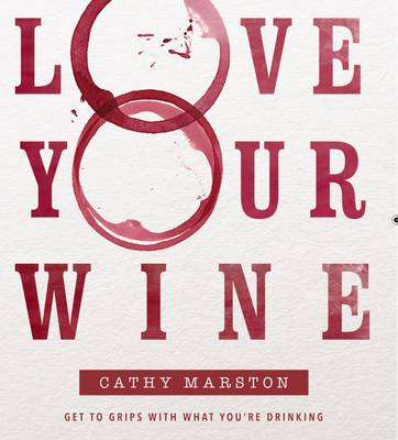 Picture of Love your wine : Get to grips with what you're drinking