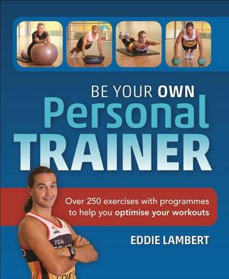 Picture of Be Your Own Personal Trainer : Over 250 Exercises with Programmes to Help You Optimise Your Workouts