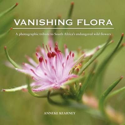 Vanishing Flora : A Photographic Tribute to South Africa's Endangered Wild Flowers