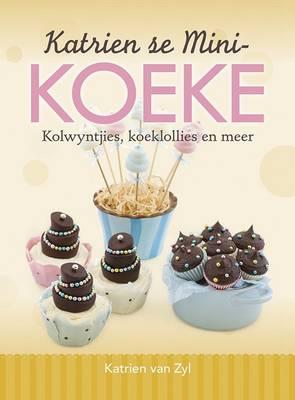 Katrien Se Mini-koeke : Kolwyntjies, Koeklollies En Meer