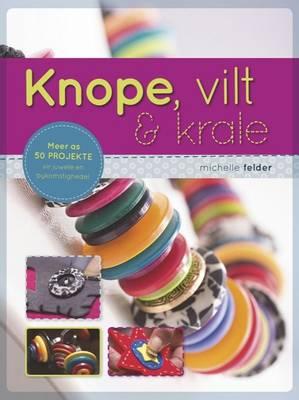 Knope, Vilt & Krale : Meer as 50 Projekte Vir Juwele En Bykomstighede