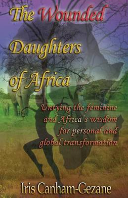 Picture of The wounded daughters of Africa : Untying the feminine and Africa's wisdom for personal and global transformation
