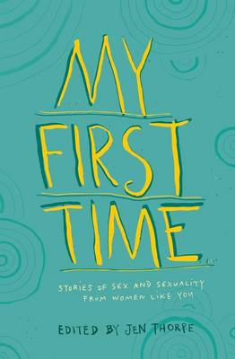 My first time : Stories of sex and sexuality from women like you