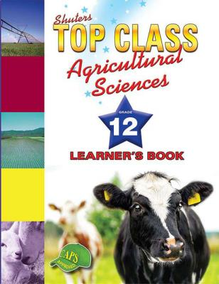 Picture of Shuters top class agricultural sciences : Grade 12 : Learner's Book