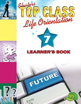 Shuters top class life orientation : Grade 7 : Learner's Book