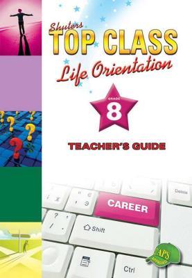 Shuters top class life orientation : Grade 8 : Teacher's Guide