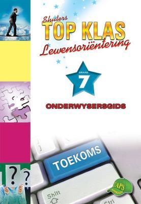 Shuters top klas lewensorientering : Graad 7 : Onderwysersgids