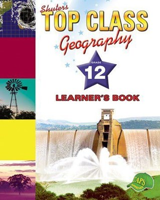 Shuters top class geography: Gr 12: Learner's book