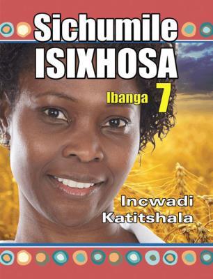 Picture of Sichumile IsiXhosa: Ibanga 7: Incwadi Katitshala