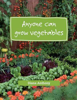 Picture of Anyone Can Grow Vegetables : Simple Steps to Creating an Organic Edible Garden