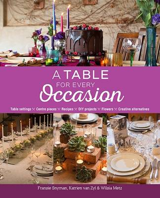 Picture of A Table for Every Occasion : Table Settings, Centre Pieces, Recipes, DIY Projects, Flowers, Creative Alternatives