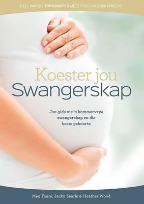 Picture of Koester Jou Swangerskap : Jou Gids Vir 'N Kommervrye Swangerskap En Onvergeetlike Geboorte