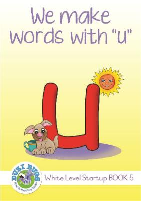 Picture of White start up level we make words 'U' : Grade 1: White Level Reader