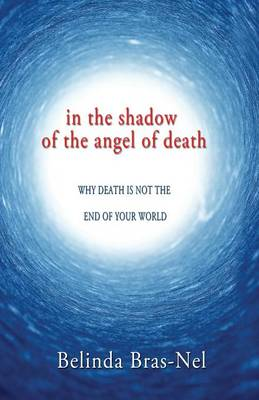 Picture of In the shadow of the angel of death : Why death is not the end of your world