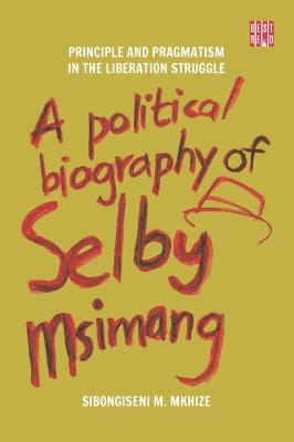 Picture of A Political Biography of Selby Msimang : Principle and Pragmatism in the Liberation Struggle