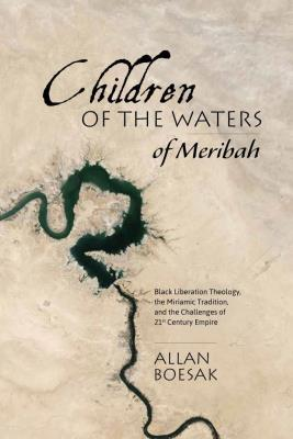 Picture of Children of the Waters of Meribah : Black Liberation Theology, the Miriamic Tradition, and the Challenges of 21st Century Empire