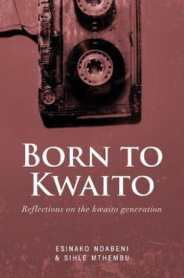 Picture of Born to Kwaito : Reflections on the Kwaito generation