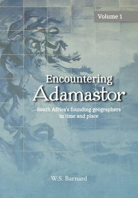 Picture of Encountering Adamastor : South Africa's founding geographers in time and place