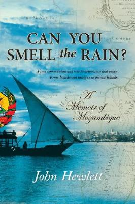 Picture of Can You Smell the Rain? : A Memoir of Mozambique: from Communism and War to Democracy and Peace - from Boardroom Intrigue to Private Islands