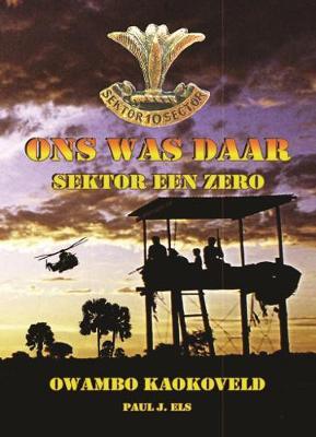 Picture of Ons was daar: Sektor Een Zero : Owambo Kaokoveld
