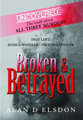 Picture of Broken & Betrayed : Uncovered: The Truth About All Three Murders