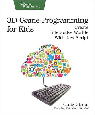 3D Game Programming for Kids : Create Interactive Worlds with JavaScript