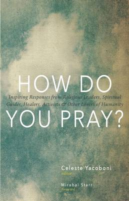 Picture of How Do You Pray? : Inspiring Responses from Religious Leaders, Spiritual Guides, Healers, a