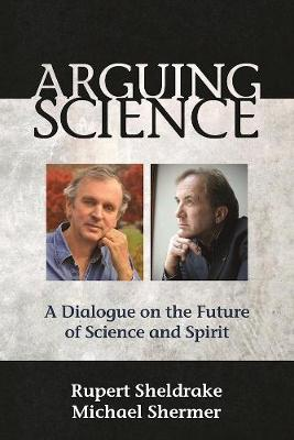 Picture of Arguing Science : A Dialogue on the Future of Science and Spirit