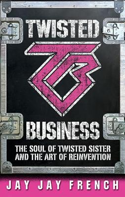 Twisted Business : Lessons from My Life in Rock 'n Roll