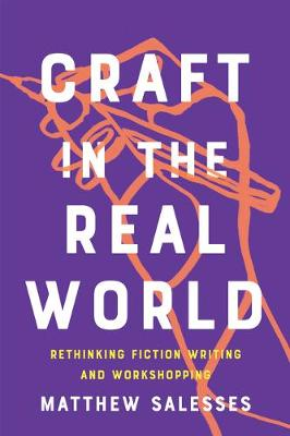 Picture of Craft In The Real World : Rethinking Fiction Writing and Workshopping