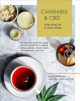 Picture of Cannabis and CBD for Health and Wellness : An Essential Guide for Using Nature's Medicine to Relieve Stress, Anxiety, Chronic Pain, Inflammation, and More