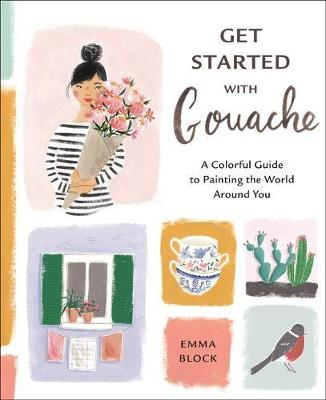 Picture of Get Started with Gouache : A Colorful Guide to Painting the World Around You