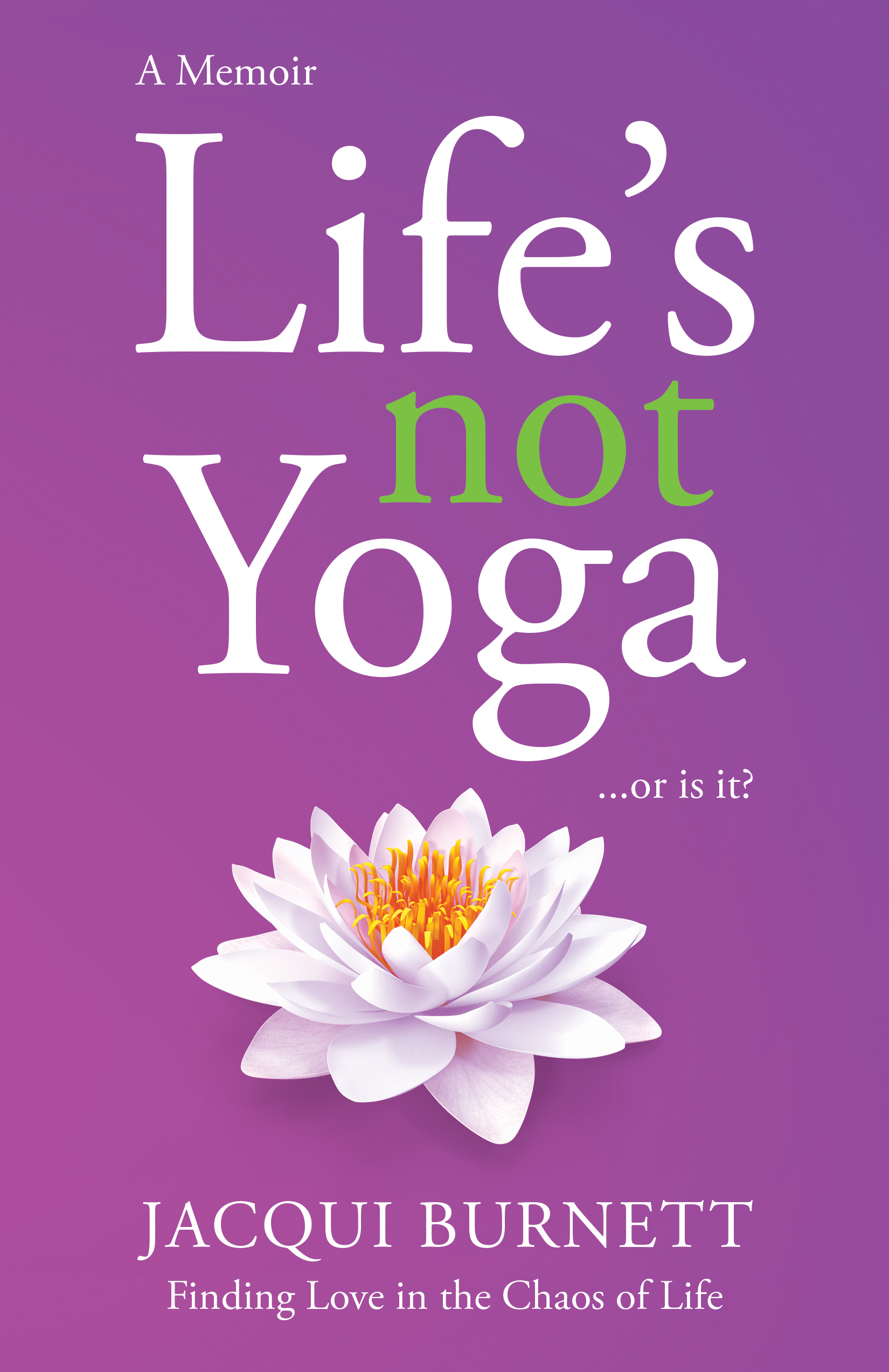 Life's Not Yoga : Or is it? Finding love in the Chaos of Life