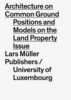 Picture of Architecture on Common Ground: Positions and Models on the Land Property Issue