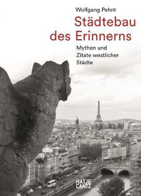 Wolfgang Pehnt. Stadtebau des Erinnerns (German edition) : Mythen und Zitate westlicher Stadte
