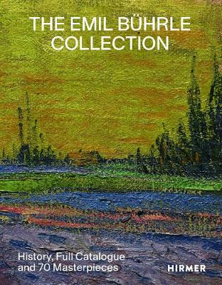 The Emil Buhrle Collection : History, Full Catalogue and 70 Masterpieces