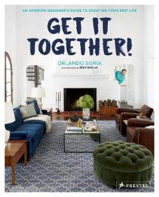 Picture of Get It Together! : An Interior Designer's Guide to Creating Your Best Life