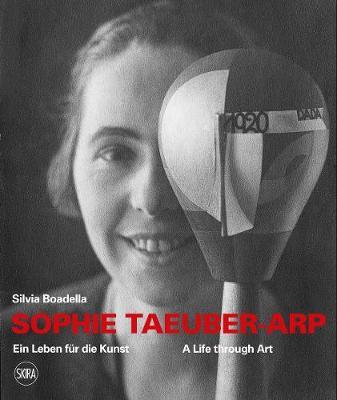 Sophie Taeuber-Arp (bilingual edition) : A Life through Art / Ein Leben fur die Kunst