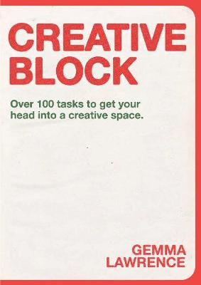 Creative Block : Over 100 Tasks to Get Your Head Into a Creative Space