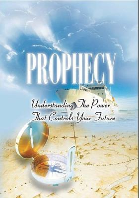 Picture of Prophecy : Understanding the Power that Controls Your Future