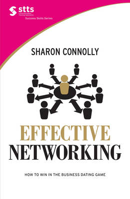 Effective Networking : How to Win in the Business Dating Game