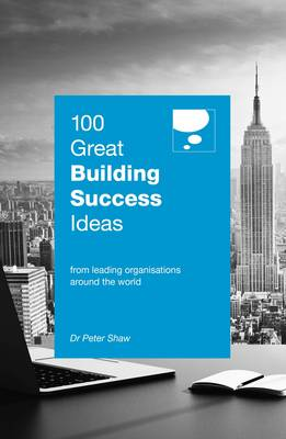 Picture of 100 Great Building Success Ideas : From Leading Organisations Around the World